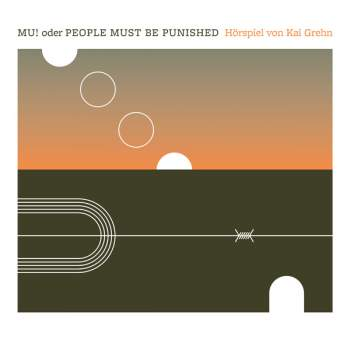 GREHN, KAI: MU! oder PEOPLE MUST BE PUNISHED // CD